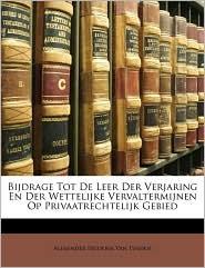Bijdrage Tot de Leer Der Verjaring En Der Wettelijke Vervaltermijnen Op Privaatrechtelijk Gebied