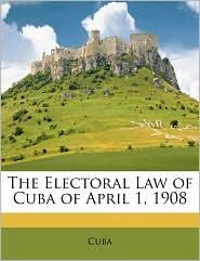 The Electoral Law of Cuba of April 1, 1908