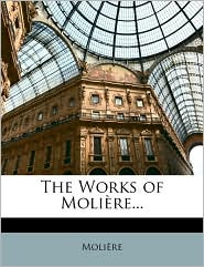 The Works of Molire...