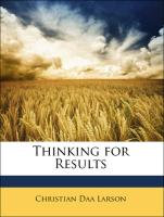 Thinking for Results - Larson, Christian Daa