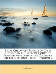 Legal Chronicle Reports of Cases Decided in the Supreme Court of Pennssylvania and in the Courts of the First, Second, Third --, Volume 2