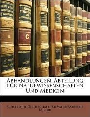 Abhandlungen. Abteilung Fr Naturwissenschaften Und Medicin