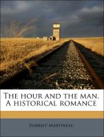 The hour and the man. A historical romance - Martineau, Harriet