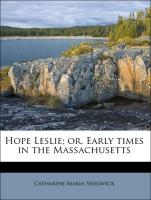 Hope Leslie; or, Early times in the Massachusetts