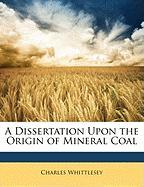 A Dissertation Upon the Origin of Mineral Coal - Whittlesey, Charles