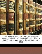 The American Annual Cyclopedia and Register of Important Events of the Year ..., Volume 4; Volume 1864