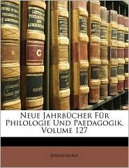 Neue Jahrbcher Fr Philologie Und Paedagogik, Volume 127