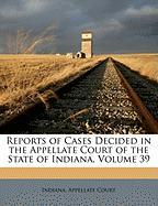 Reports of Cases Decided in the Appellate Court of the State of Indiana, Volume 39