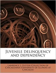 Juvenile Delinquency and Dependency