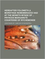 Hereafter Foloweth a Mornynge Remembrace Had at the Moneth Mynde of Prynces Margarete Countesse of Rychemonde