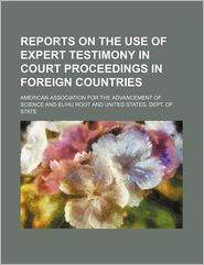 Reports on the Use of Expert Testimony in Court Proceedings in Foreign Countries