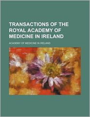 Transactions of the Royal Academy of Medicine in Ireland (Volume 6)
