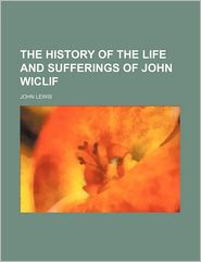 The History of the Life and Sufferings of John Wiclif
