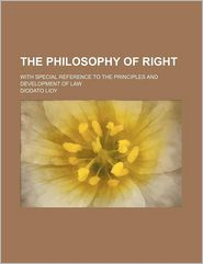 The Philosophy of Right (1-2); With Special Reference to the Principles and Development of Law