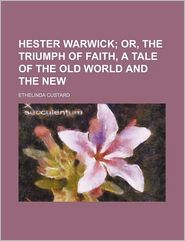Hester Warwick; Or, the Triumph of Faith, a Tale of the Old World and the New