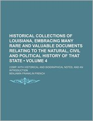 Historical Collections of Louisiana, Embracing Many Rare and Valuable Documents Relating to the Natural, Civil and Political History of That