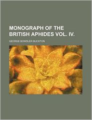 Monograph of the British Aphides Vol. IV.