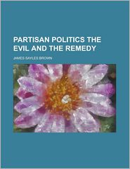 Partisan Politics the Evil and the Remedy