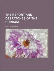 The Report and Despatches of the Durham