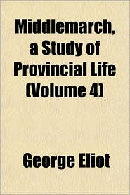 Middlemarch, a Study of Provincial Life (Volume 4) (Paperback)