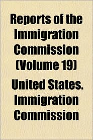 Reports of the Immigration Commission (Volume 19)