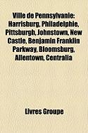 Ville de Pennsylvanie: Harrisburg, Philadelphie, Pittsburgh, Johnstown, New Castle, Benjamin Franklin Parkway, Bloomsburg, Allentown, Central