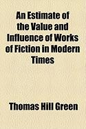 An Estimate of the Value and Influence of Works of Fiction in Modern Times - Green, Thomas Hill