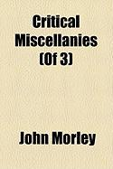 Critical Miscellanies (of 3) - Morley, John