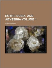 Egypt, Nubia, and Abyssinia (Volume 1)