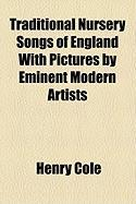 Traditional Nursery Songs of England with Pictures by Eminent Modern Artists - Cole, Henry