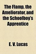 The Flamp, the Ameliorator, and the Schoolboy's Apprentice - Lucas, E. V.