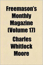 Freemason's Monthly Magazine (Volume 17)