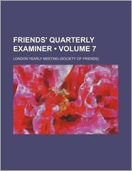 Friends' Quarterly Examiner (Volume 7)