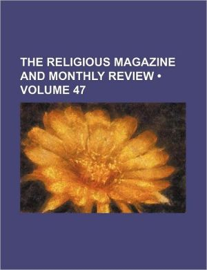 The Religious Magazine and Monthly Review (Volume 47)