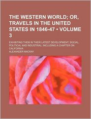 The Western World (Volume 3); Or, Travels in the United States in 1846-47. Exhibiting Them in Their Latest Development, Social, Political and