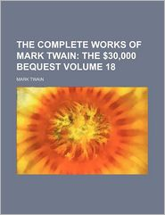 The Complete Works of Mark Twain (Volume 18; The $30,000 Bequest