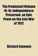 The Fredoniad (Volume 4); Or, Independence Preserved. an Epic Poem on the Late War of 1812 - Emmons, Richard B.