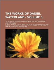 The Works of Daniel Waterland (Volume 3; To Which Is Prefixed a Review of the Author's Life and Writings