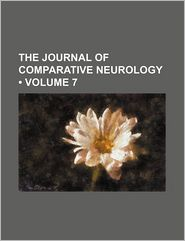 The Journal of Comparative Neurology (Volume 7)