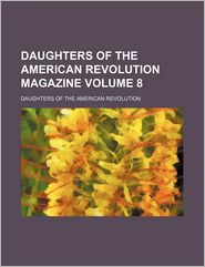 Daughters of the American Revolution Magazine (Volume 8)