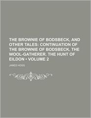 The Brownie of Bodsbeck, and Other Tales (Volume 2); Continuation of the Brownie of Bodsbeck. the Wool-Gatherer. the Hunt of Eildon