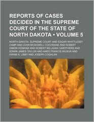 Reports of Cases Decided in the Supreme Court of the State of North Dakota (Volume 5)