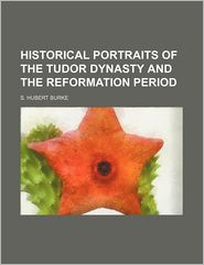Historical Portraits of the Tudor Dynasty and the Reformation Period