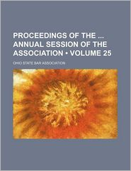 Proceedings of the Annual Session of the Association (Volume 25)