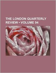 The London Quarterly Review (Volume 94)