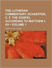 The Lutheran Commentary (Volume 1); Schaeffer, C. F. the Gospel According to Matthew I-XV