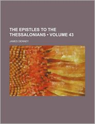 The Epistles to the Thessalonians (Volume 43)