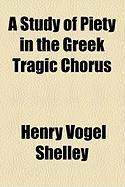 A Study of Piety in the Greek Tragic Chorus