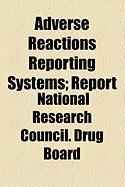 Adverse Reactions Reporting Systems; Report - Board, National Research Council Drug