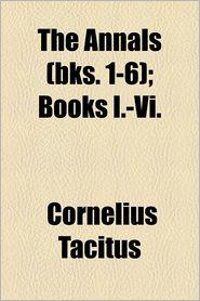 The Annals (Bks. 1-6); Books I.-VI.
